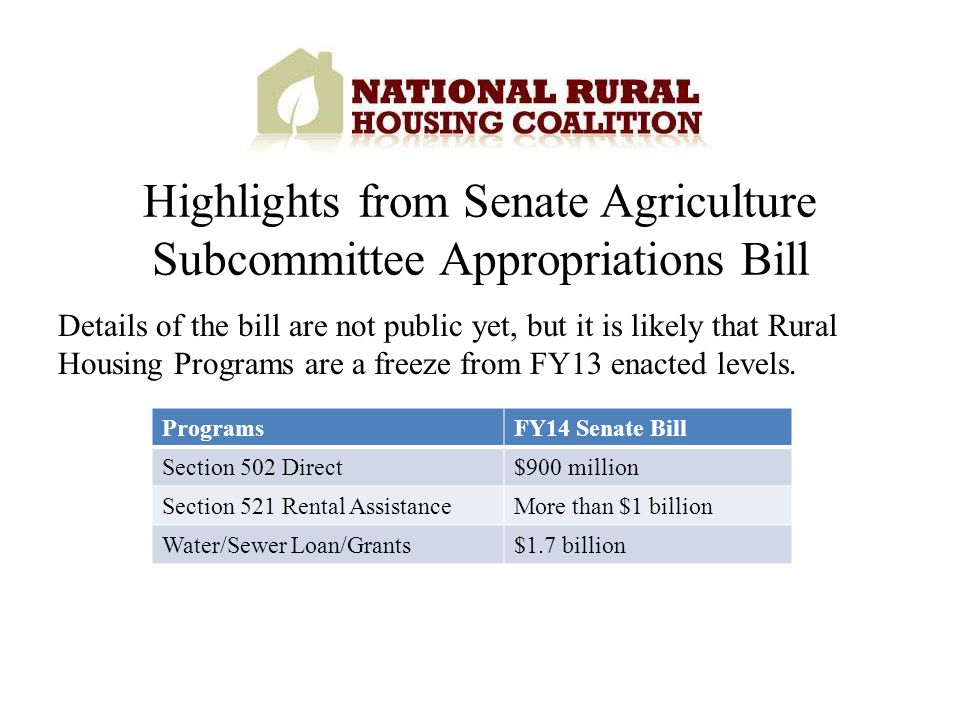 Details of the bill are not public yet, but it is likely that Rural Housing Programs are a freeze from FY13 enacted levels.