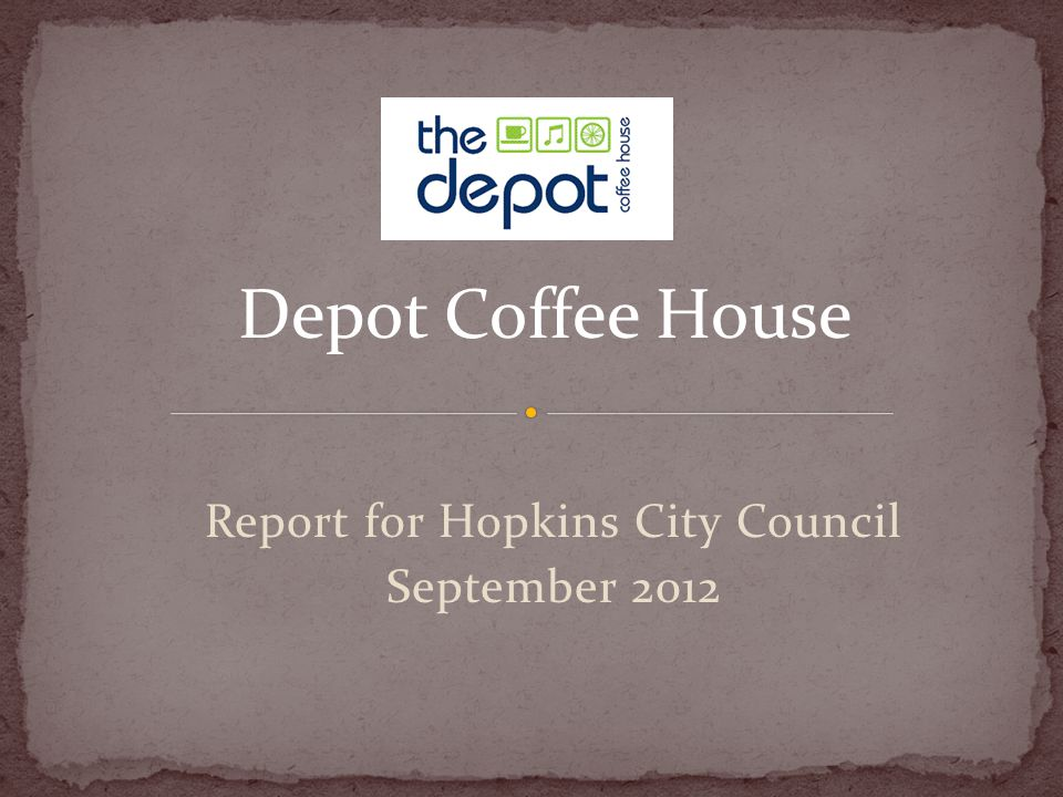 Report for Hopkins City Council September 2012 Depot Coffee House