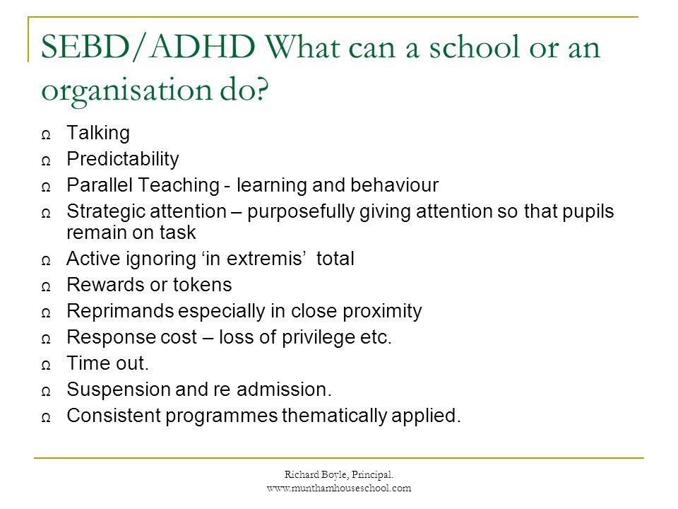 Richard Boyle, Principal. www.munthamhouseschool.com SEBD/ADHD What can a school or an organisation do? Talking Predictability Parallel Teaching - lea