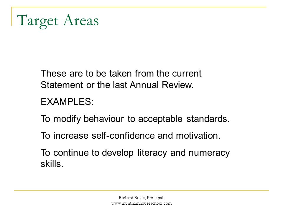 Richard Boyle, Principal. www.munthamhouseschool.com Target Areas These are to be taken from the current Statement or the last Annual Review. EXAMPLES