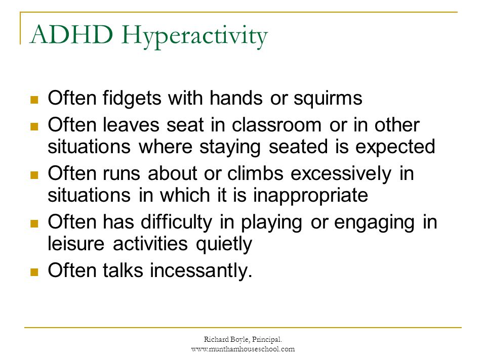 Richard Boyle, Principal. www.munthamhouseschool.com ADHD Hyperactivity Often fidgets with hands or squirms Often leaves seat in classroom or in other
