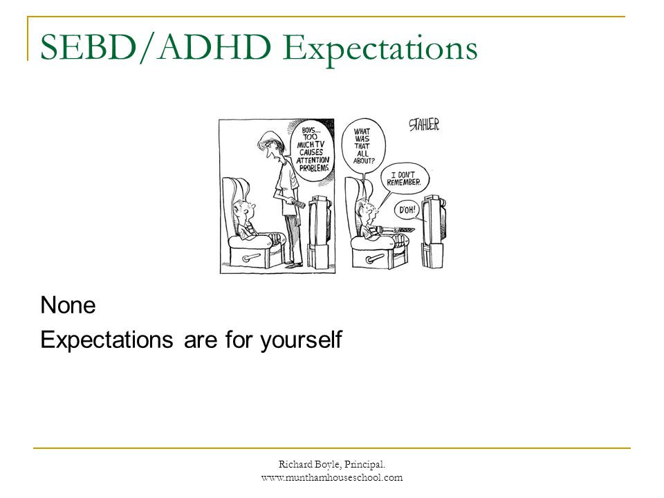 Richard Boyle, Principal. www.munthamhouseschool.com SEBD/ADHD Expectations None Expectations are for yourself