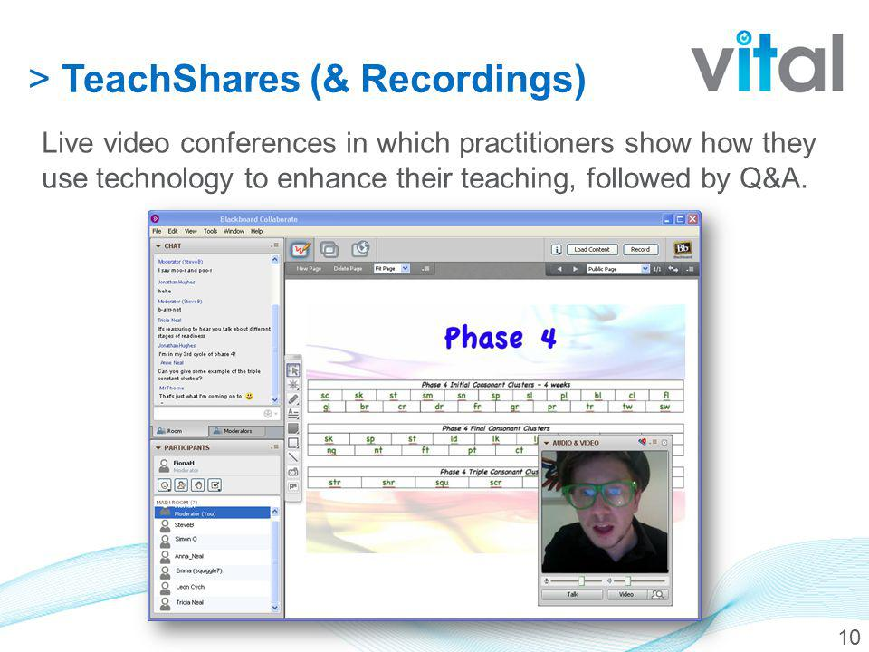 10 > TeachShares (& Recordings) Live video conferences in which practitioners show how they use technology to enhance their teaching, followed by Q&A.