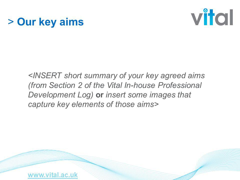 > Our key aims www.vital.ac.uk