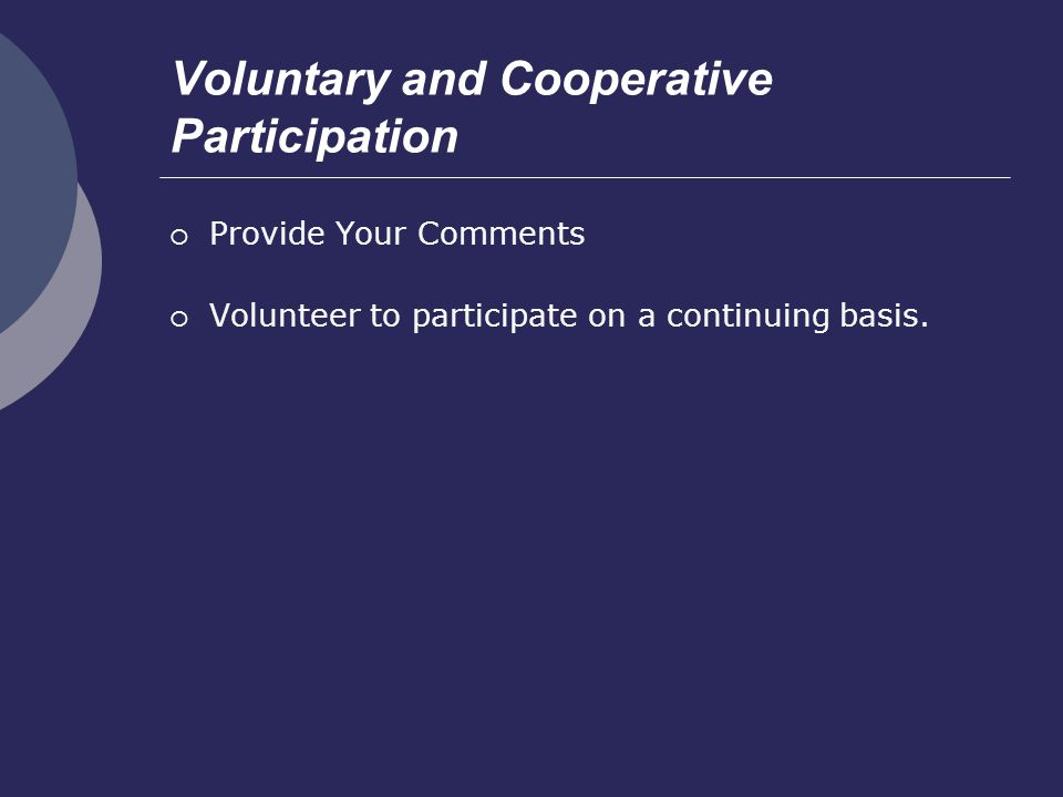 Voluntary and Cooperative Participation Provide Your Comments Volunteer to participate on a continuing basis.