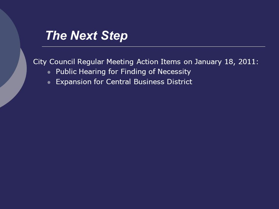The Next Step City Council Regular Meeting Action Items on January 18, 2011: Public Hearing for Finding of Necessity Expansion for Central Business District