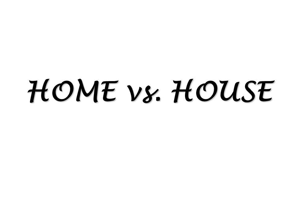 HOME vs. HOUSE