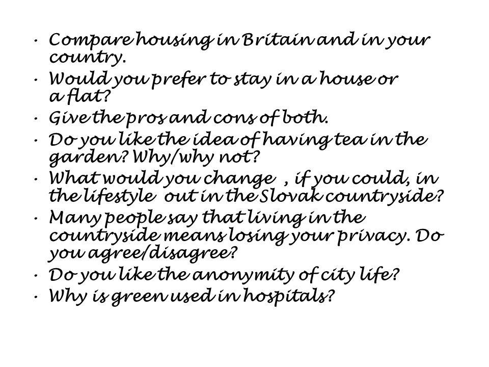 Compare housing in Britain and in your country. Would you prefer to stay in a house or a flat.