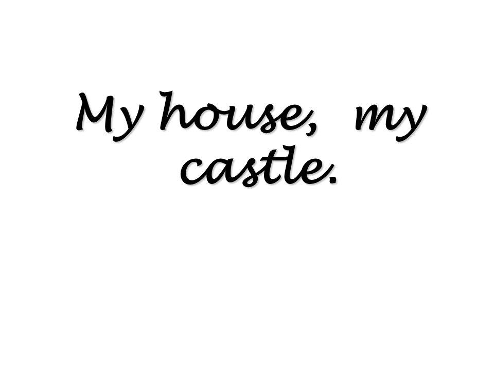 My house, my castle.
