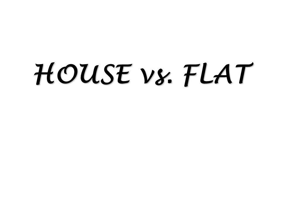 HOUSE vs. FLAT