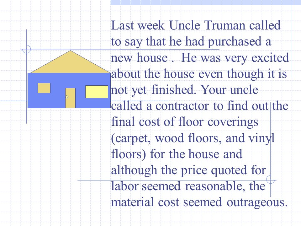 Last week Uncle Truman called to say that he had purchased a new house.