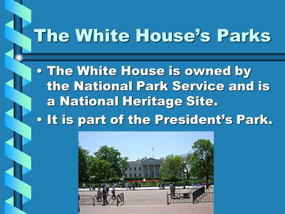 The White Houses Parks The White House is owned by the National Park Service and is a National Heritage Site.The White House is owned by the National Park Service and is a National Heritage Site.
