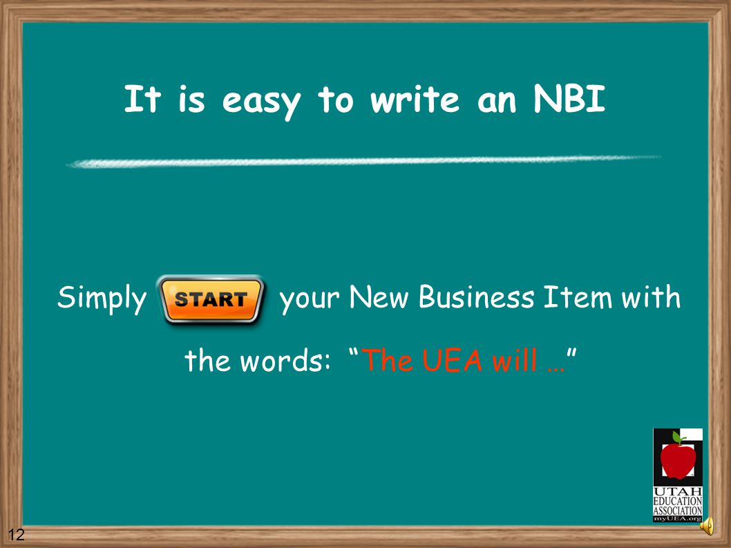 New Business Items (NBI) New Business Items call for a specific action by the Association. New Business Items are very powerful. They allow the House