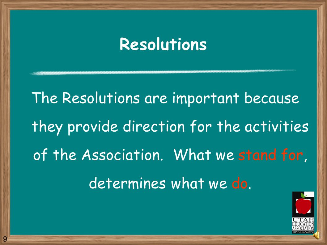 Resolutions A Resolution is a formal expression of opinion, intent, belief, or position of the Association. In other words, the UEA Resolutions state
