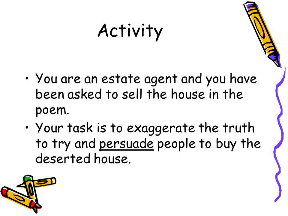 Activity You are an estate agent and you have been asked to sell the house in the poem.