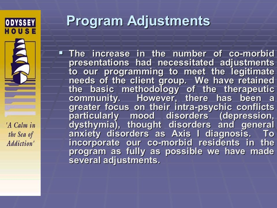Program Adjustments The increase in the number of co-morbid presentations had necessitated adjustments to our programming to meet the legitimate needs