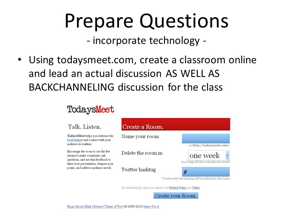 Prepare Questions - incorporate technology - Using todaysmeet.com, create a classroom online and lead an actual discussion AS WELL AS BACKCHANNELING d