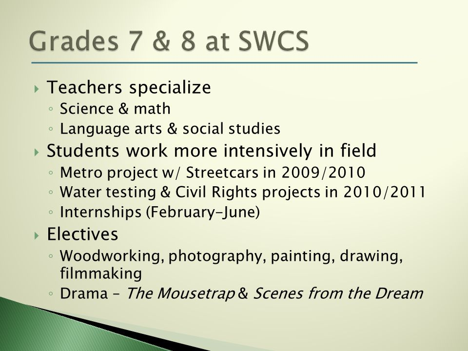 Teachers specialize Science & math Language arts & social studies Students work more intensively in field Metro project w/ Streetcars in 2009/2010 Wat