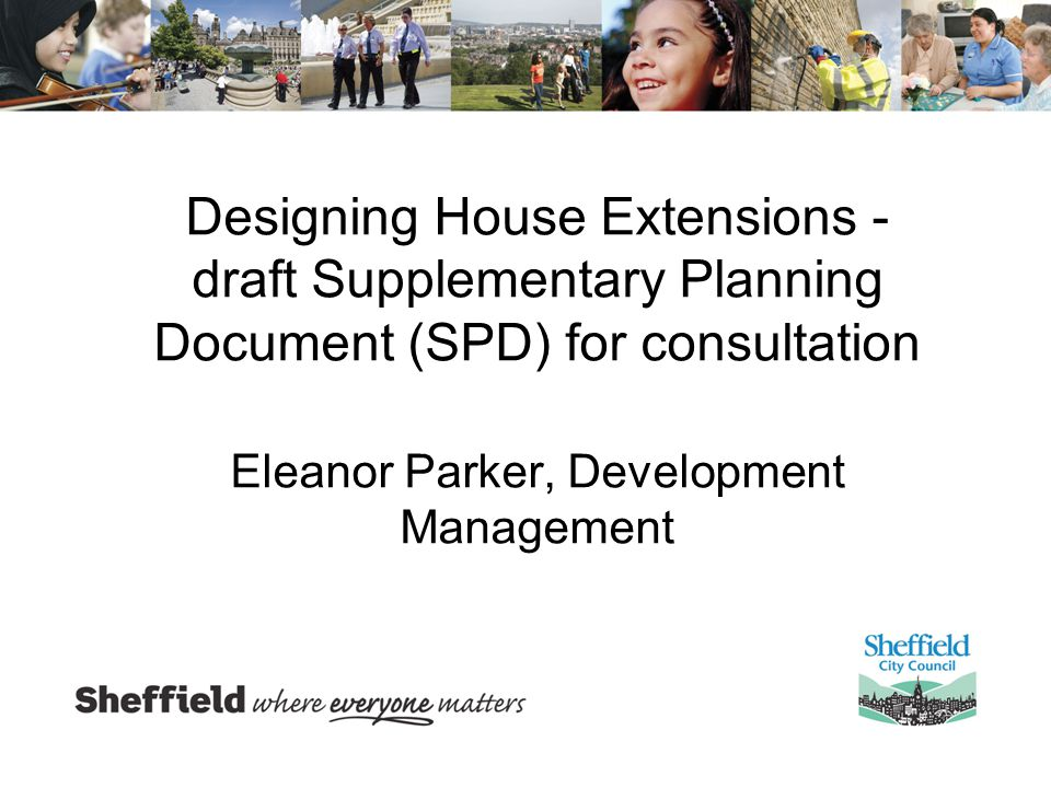 Designing House Extensions - draft Supplementary Planning Document (SPD) for consultation Eleanor Parker, Development Management