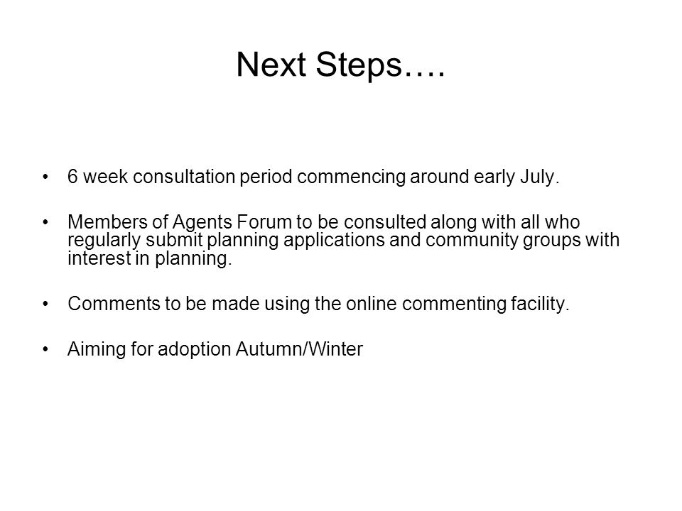 6 week consultation period commencing around early July. Members of Agents Forum to be consulted along with all who regularly submit planning applicat