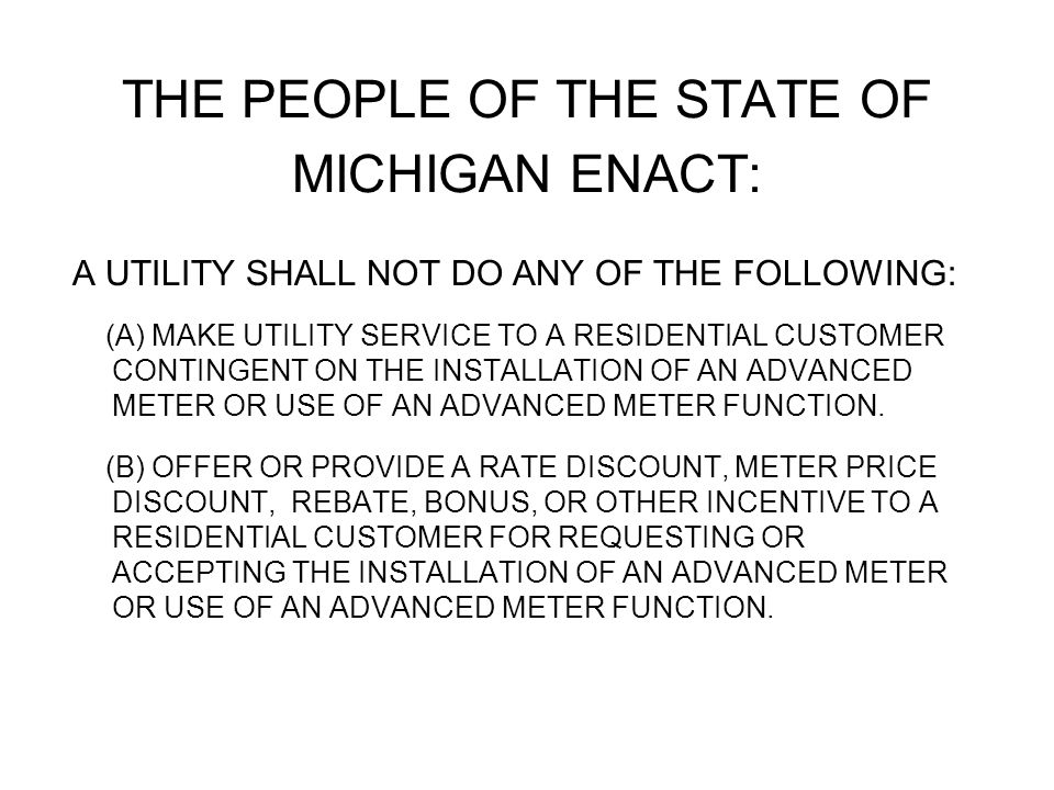 THE PEOPLE OF THE STATE OF MICHIGAN ENACT: A UTILITY SHALL NOT DO ANY OF THE FOLLOWING: (A) MAKE UTILITY SERVICE TO A RESIDENTIAL CUSTOMER CONTINGENT