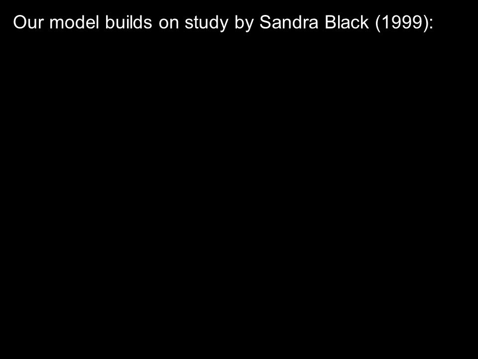 Our model builds on study by Sandra Black (1999):