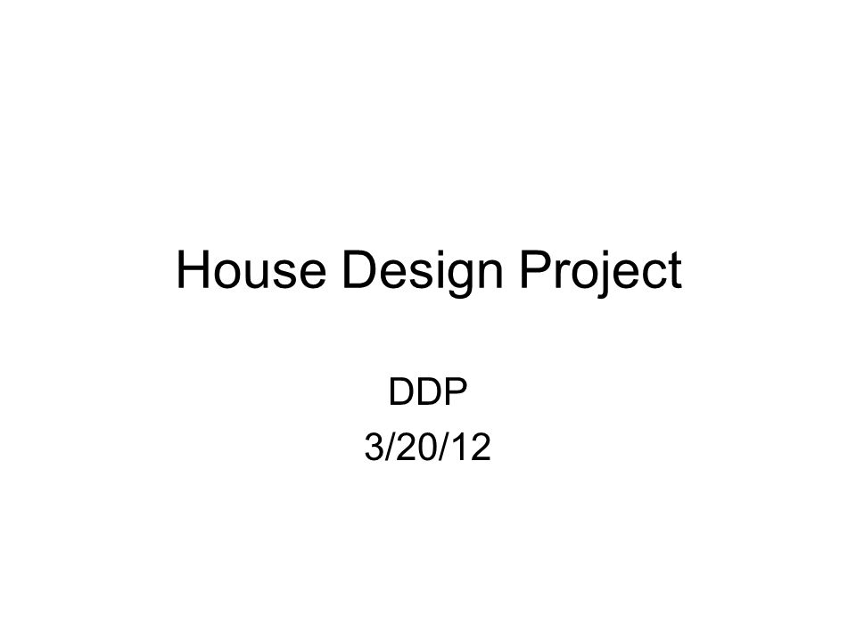 House Design Project DDP 3/20/12