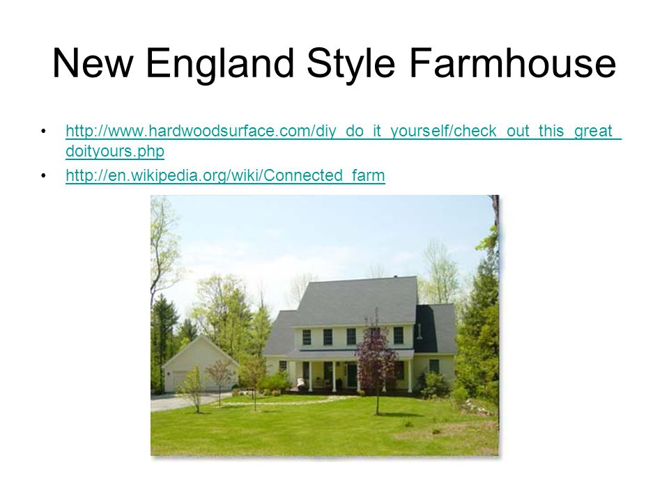 New England Style Farmhouse http://www.hardwoodsurface.com/diy_do_it_yourself/check_out_this_great_ doityours.phphttp://www.hardwoodsurface.com/diy_do_it_yourself/check_out_this_great_ doityours.php http://en.wikipedia.org/wiki/Connected_farm