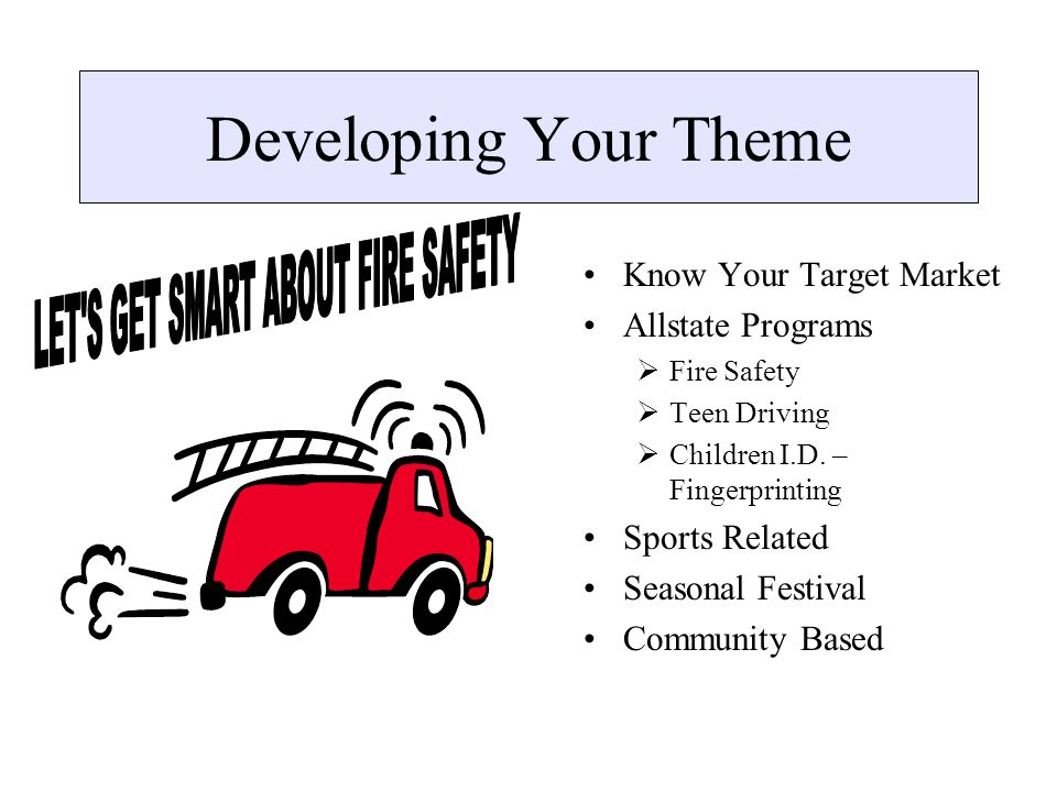 Developing Your Theme Know Your Target Market Allstate Programs Fire Safety Teen Driving Children I.D. – Fingerprinting Sports Related Seasonal Festiv