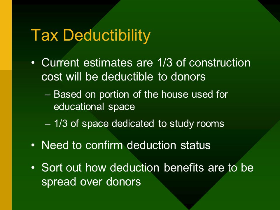 Tax Deductibility Current estimates are 1/3 of construction cost will be deductible to donors –Based on portion of the house used for educational spac