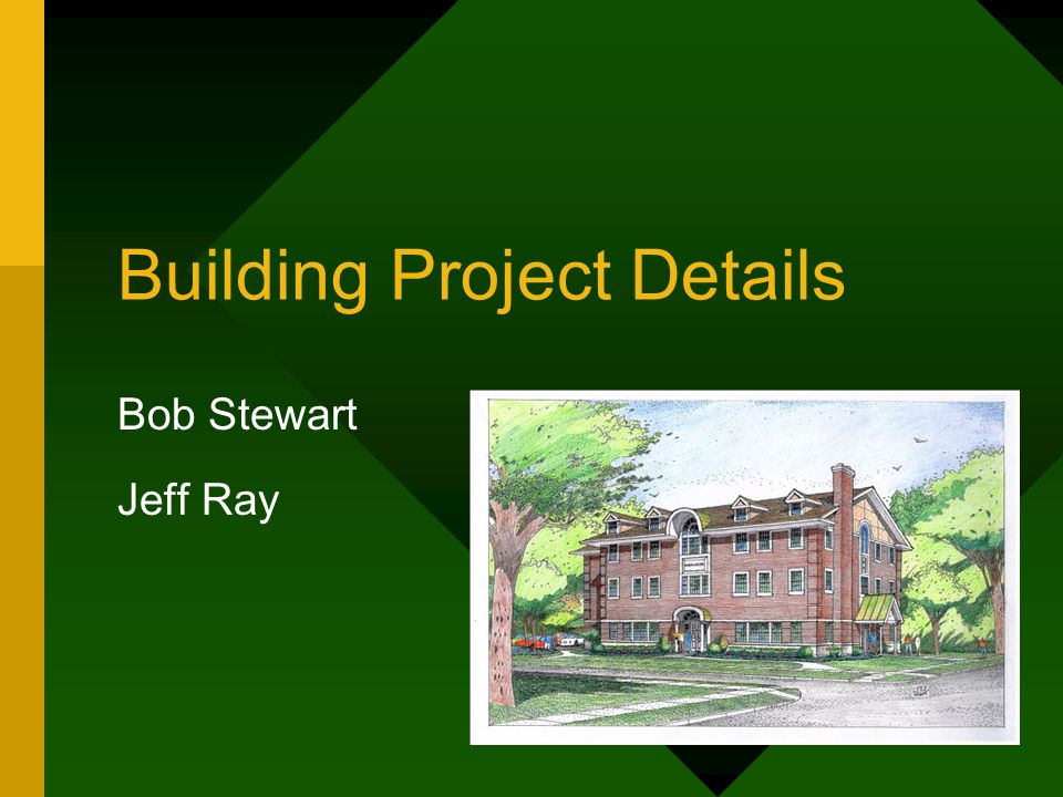 Building Project Details Bob Stewart Jeff Ray