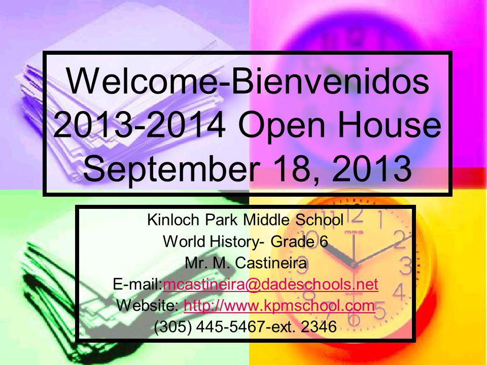 Welcome-Bienvenidos 2013-2014 Open House September 18, 2013 Kinloch Park Middle School World History- Grade 6 Mr.