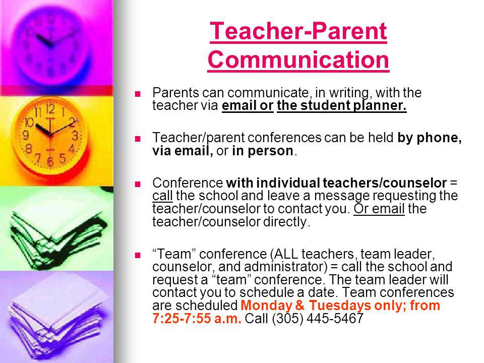 Teacher-Parent Communication Parents can communicate, in writing, with the teacher via email or the student planner.