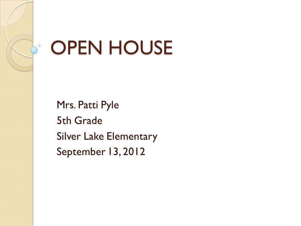 OPEN HOUSE Mrs. Patti Pyle 5th Grade Silver Lake Elementary September 13, 2012