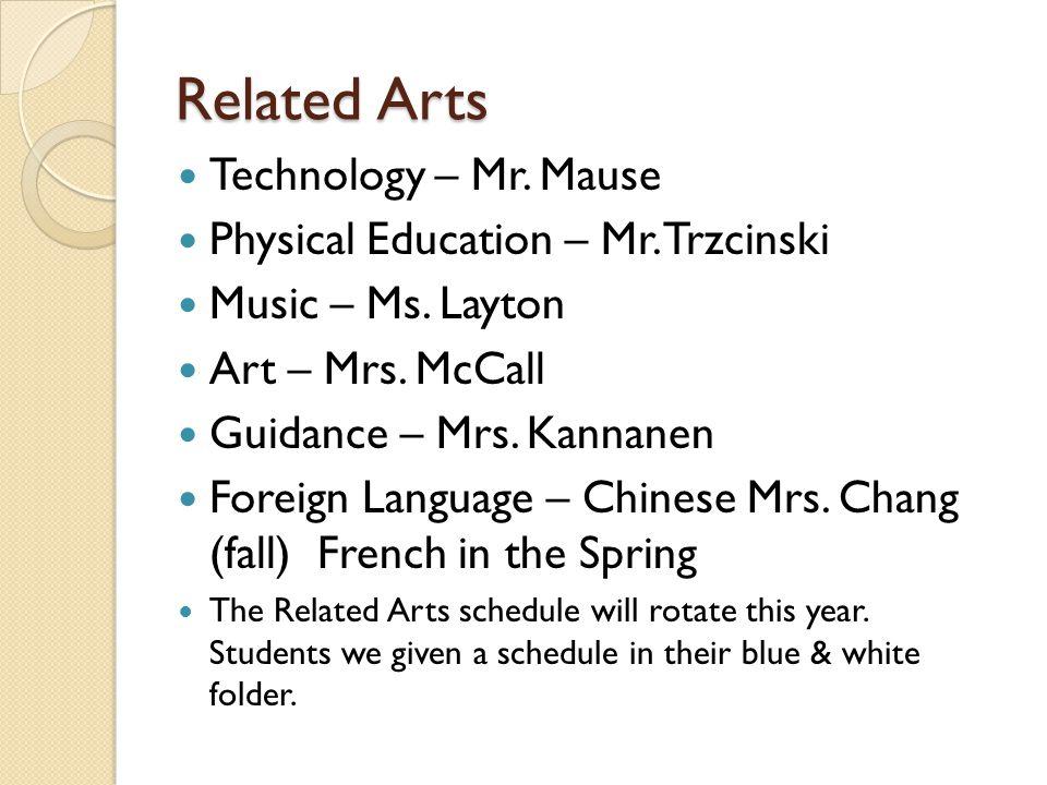 Related Arts Technology – Mr. Mause Physical Education – Mr. Trzcinski Music – Ms. Layton Art – Mrs. McCall Guidance – Mrs. Kannanen Foreign Language