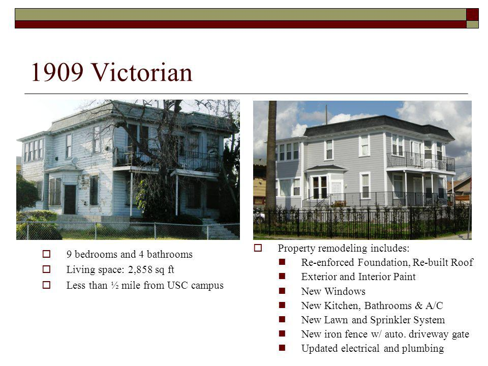 1909 Victorian 9 bedrooms and 4 bathrooms Living space: 2,858 sq ft Less than ½ mile from USC campus Property remodeling includes: Re-enforced Foundation, Re-built Roof Exterior and Interior Paint New Windows New Kitchen, Bathrooms & A/C New Lawn and Sprinkler System New iron fence w/ auto.