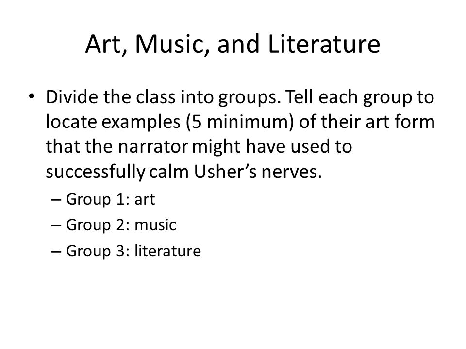 Art, Music, and Literature Divide the class into groups. Tell each group to locate examples (5 minimum) of their art form that the narrator might have
