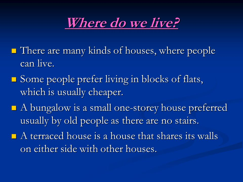 Where do we live. There are many kinds of houses, where people can live.