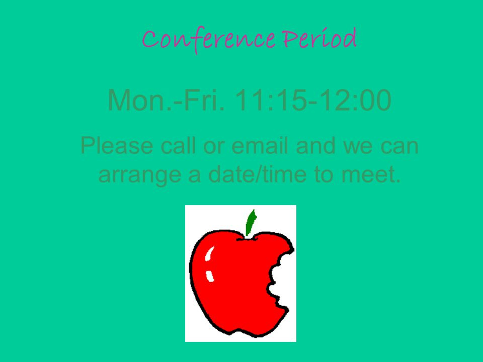 Mon.-Fri. 11:15-12:00 Please call or email and we can arrange a date/time to meet. Conference Period