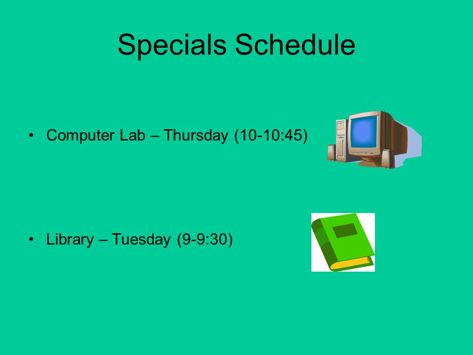 Specials Schedule Computer Lab – Thursday (10-10:45) Library – Tuesday (9-9:30)