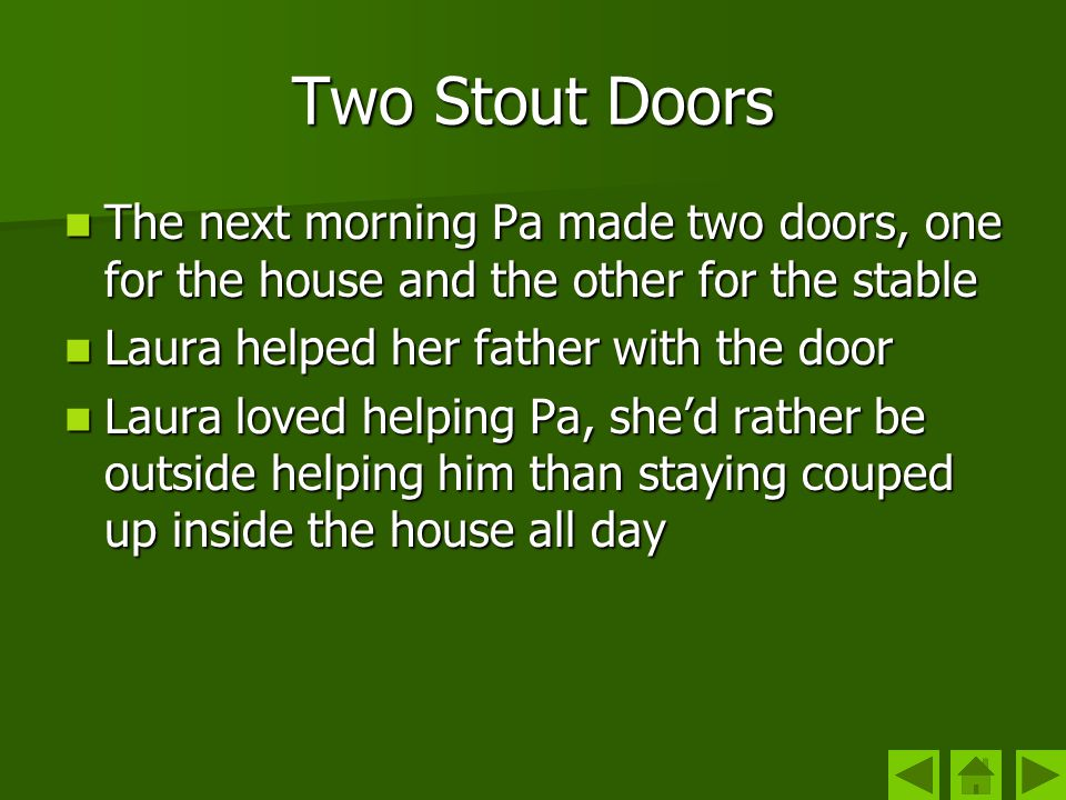 Two Stout Doors The next morning Pa made two doors, one for the house and the other for the stable The next morning Pa made two doors, one for the hou