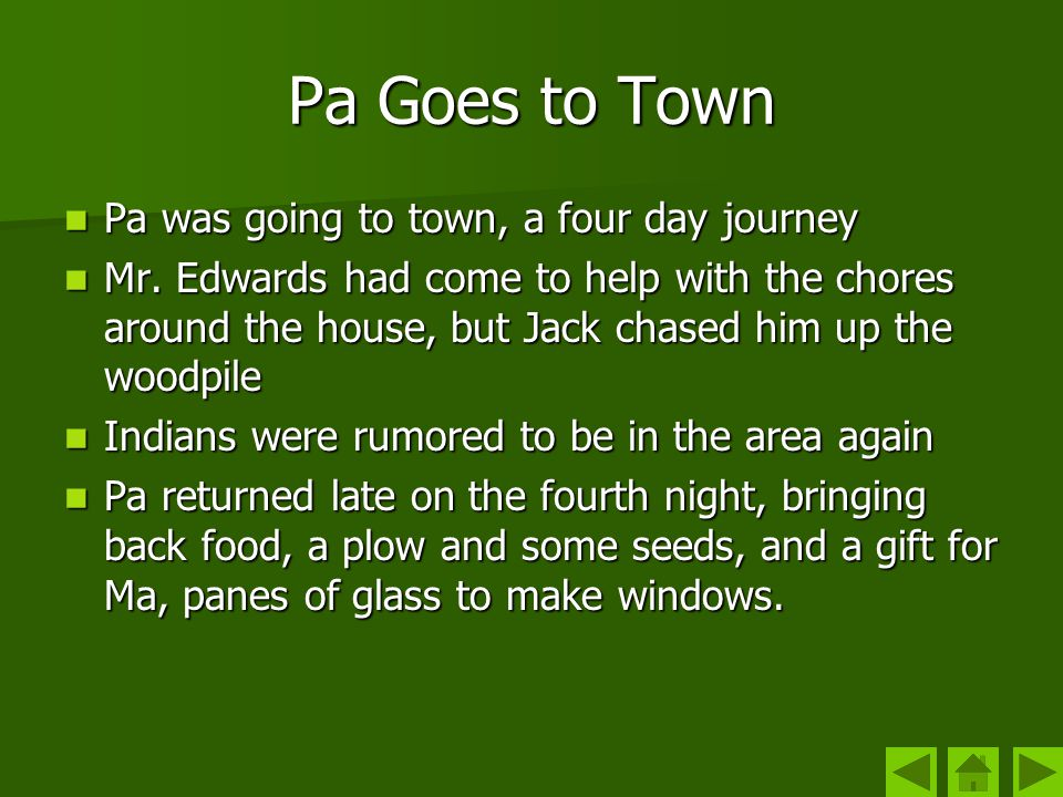 Pa Goes to Town Pa was going to town, a four day journey Pa was going to town, a four day journey Mr. Edwards had come to help with the chores around
