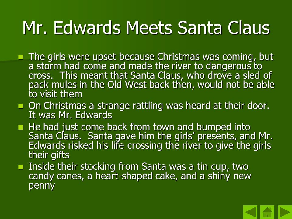 Mr. Edwards Meets Santa Claus The girls were upset because Christmas was coming, but a storm had come and made the river to dangerous to cross. This m
