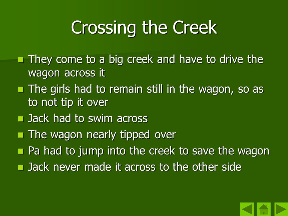 Crossing the Creek They come to a big creek and have to drive the wagon across it They come to a big creek and have to drive the wagon across it The g