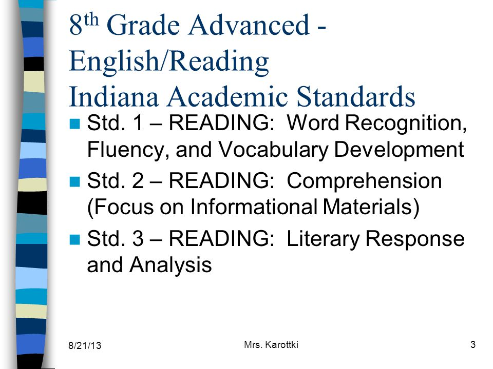 8/21/13 Mrs. Karottki3 8 th Grade Advanced - English/Reading Indiana Academic Standards Std. 1 – READING: Word Recognition, Fluency, and Vocabulary De