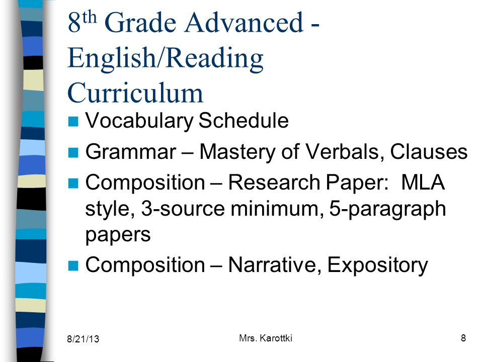 8/21/13 Mrs. Karottki8 8 th Grade Advanced - English/Reading Curriculum Vocabulary Schedule Grammar – Mastery of Verbals, Clauses Composition – Resear
