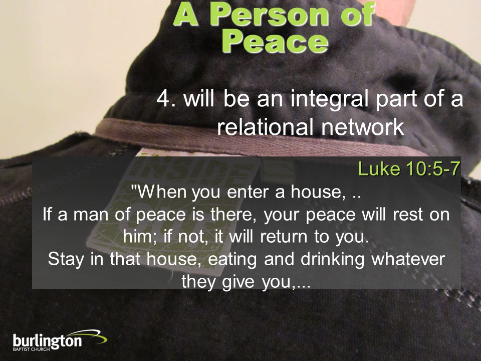 A Person of Peace 4. will be an integral part of a relational network Luke 10:5-7
