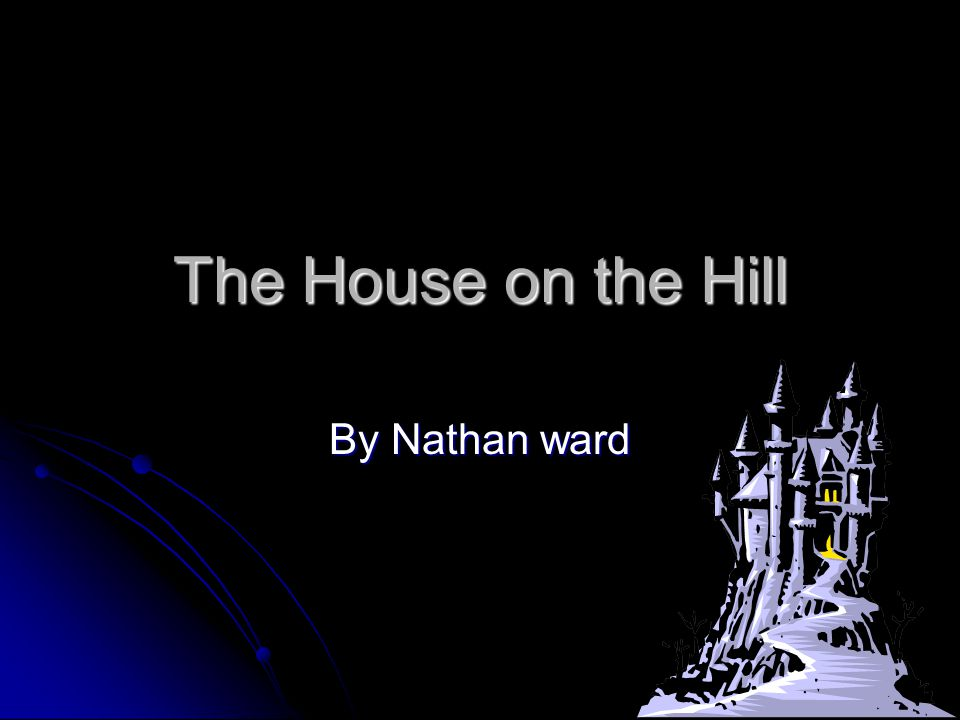 The House on the Hill By Nathan ward