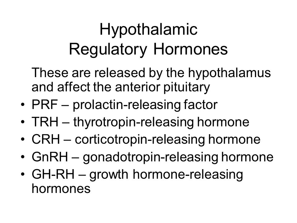 Hypothalamic Regulatory Hormones These are released by the hypothalamus and affect the anterior pituitary PRF – prolactin-releasing factor TRH – thyro