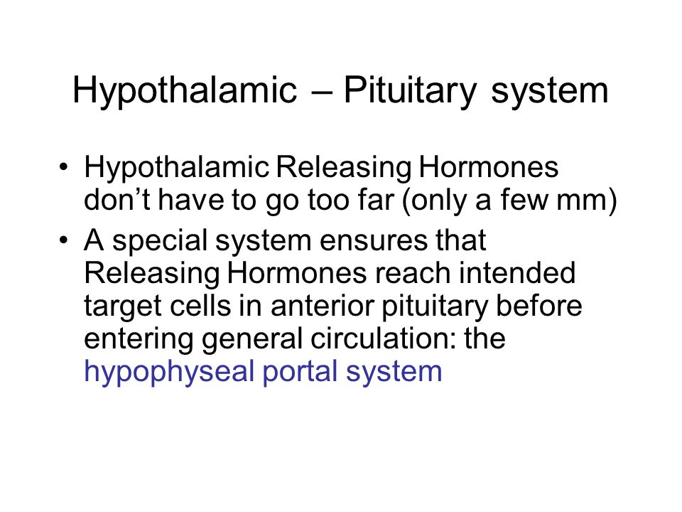 Hypothalamic – Pituitary system Hypothalamic Releasing Hormones dont have to go too far (only a few mm) A special system ensures that Releasing Hormon